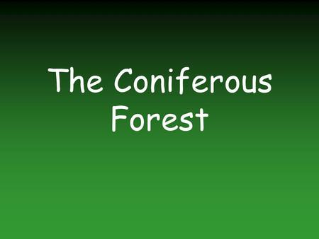 The Coniferous Forest. Coniferous Forest The coniferous forest gets the name coniferous because the main type of vegetation located in it is conifers.