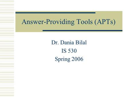 Answer-Providing Tools (APTs) Dr. Dania Bilal IS 530 Spring 2006.