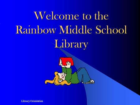 08/05/02 1 Library Orientation Welcome to the Rainbow Middle School Library.
