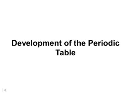 Development of the Periodic Table. Mendeleev's Periodic Table ...if all the elements be arranged in order of their atomic weights a periodic repetition.
