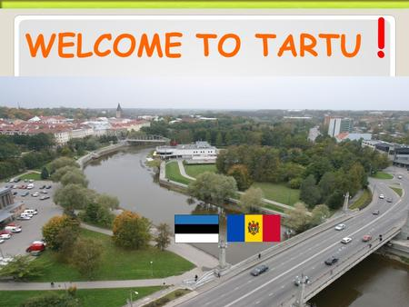 WELCOME TO TARTU !. Tartu Business Advisory Services Foundation 11.12.2013 Piret Arusaar - manager Asso Uibo – investor consultant.