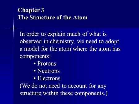 Chapter 3 The Structure of the Atom In order to explain much of what is observed in chemistry, we need to adopt a model for the atom where the atom has.