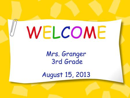 WELCOME Mrs. Granger 3rd Grade August 15, 2013. All About Mrs. Granger *I am originally from Ozark * I graduated from Auburn University *I moved to Enterprise.