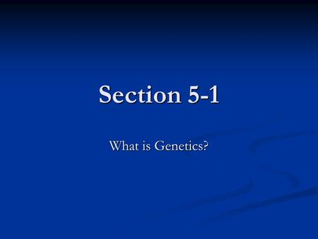 Section 5-1 What is Genetics?. I. What have you inherited? Heredity is the passing of traits from parents to offspring Heredity is the passing of traits.