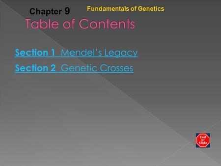 Table of Contents Section 1 Mendel's Legacy Section 2 Genetic Crosses