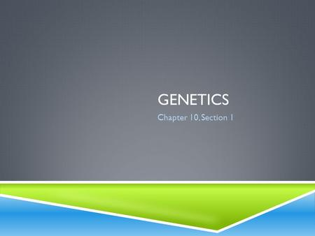 Genetics Chapter 10, Section 1.
