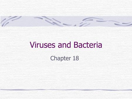 Viruses and Bacteria Chapter 18. Viruses –small ½-1/100 size of bacterium 20 nm - Considered non–living because: 1. They are not cells with cell structures.