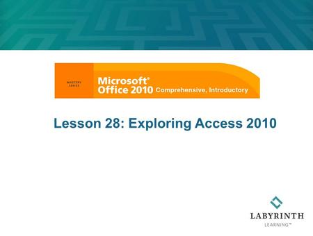 Lesson 28: Exploring Access 2010. 2 Learning Objectives After studying this lesson, you will be able to:  Define database and key terms associated with.