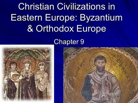 Christian Civilizations in Eastern Europe: Byzantium & Orthodox Europe