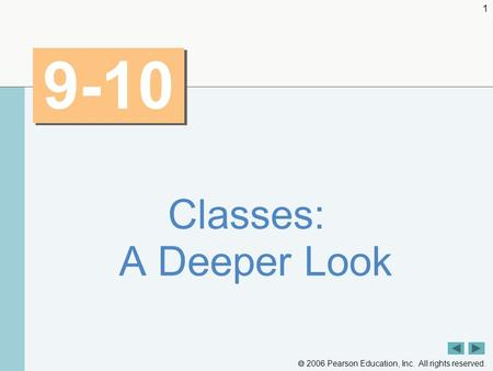  2006 Pearson Education, Inc. All rights reserved. 1 9-10 Classes: A Deeper Look.
