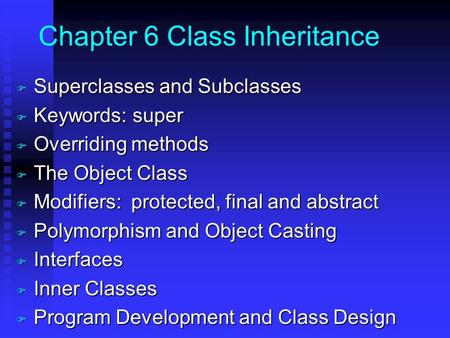 Chapter 6 Class Inheritance F Superclasses and Subclasses F Keywords: super F Overriding methods F The Object Class F Modifiers: protected, final and abstract.