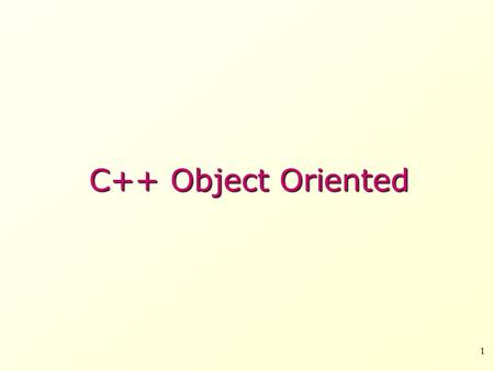 C++ Object Oriented 1. Class and Object The main purpose of C++ programming is to add object orientation to the C programming language and classes are.