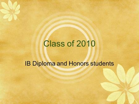 Class <strong>of</strong> 2010 IB Diploma and Honors students. Kong Yang  Honors speech: the Computer Science Dossier  CAS activities: Tennis, observing art  Favorite.