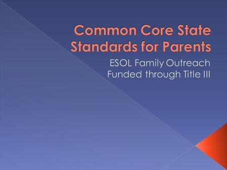 What are the Common Core State Standards?  The Common Core State Standards (CCSS) are learning expectations in English and Math designed to prepare K-