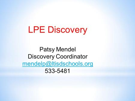 LPE Discovery Patsy Mendel Discovery Coordinator 533-5481.