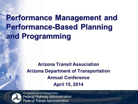 U.S Department of Transportation Federal Highway Administration Federal Transit Administration Performance Management and Performance-Based Planning and.