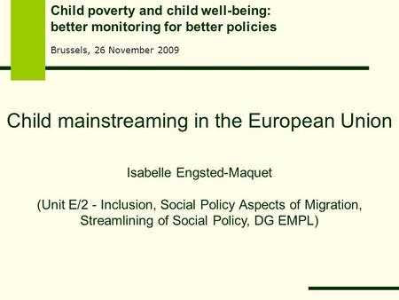 Child mainstreaming in the European Union Isabelle Engsted-Maquet (Unit E/2 - Inclusion, Social Policy Aspects of Migration, Streamlining of Social Policy,