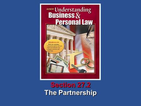 The Partnership Section 27.2. Understanding Business and Personal Law The Partnership Section 27.2 Sole Proprietorship and Partnership What You'll Learn.