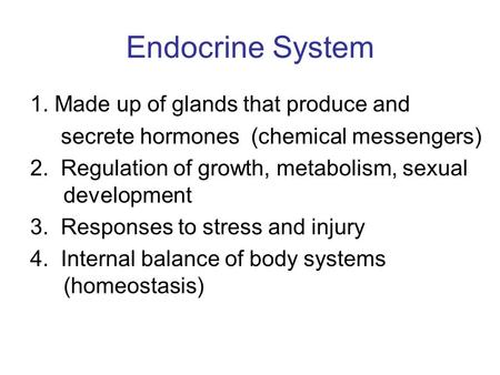 Endocrine System 1. Made up of glands that produce and