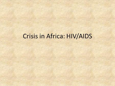 Crisis in Africa: HIV/AIDS. What is HIV\AIDS? HIV- Human Immunodeficiency Virus – HIV attacks the T-cells in the body which are needed to help fight off.