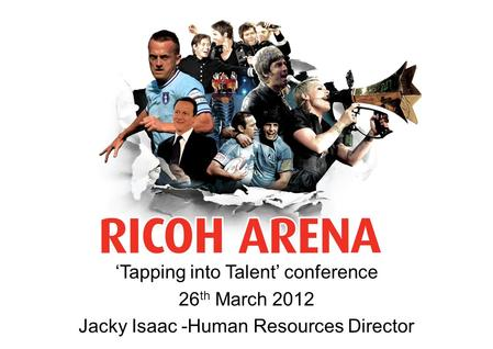 'Tapping into Talent' conference 26 th March 2012 Jacky Isaac -Human Resources Director.