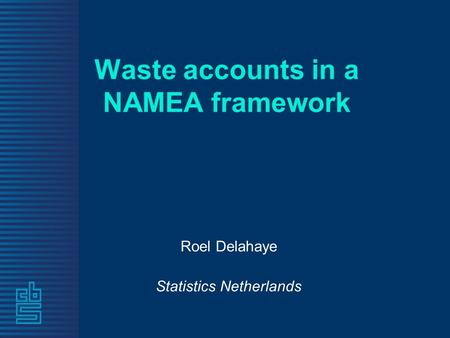 Waste accounts in a NAMEA framework Roel Delahaye Statistics Netherlands.