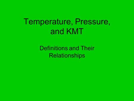 Temperature, Pressure, and KMT Definitions and Their Relationships.