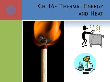 C H 16- T HERMAL E NERGY AND H EAT 1. S ECTION 16.1: T HERMAL E NERGY AND M ATTER  Heat is the transfer of thermal energy from one object to another.
