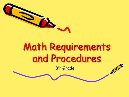 Math Requirements and Procedures Math Requirements and Procedures 8th Grade.