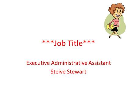 ***Job Title*** Executive Administrative Assistant Steive Stewart.
