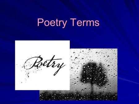 "Poetry Terms. Poetic Techniques - Sound Rhythm Definition: the pattern of beats of stresses in a line (hint – regular rhythm = metrical verse) ""The Raven"""