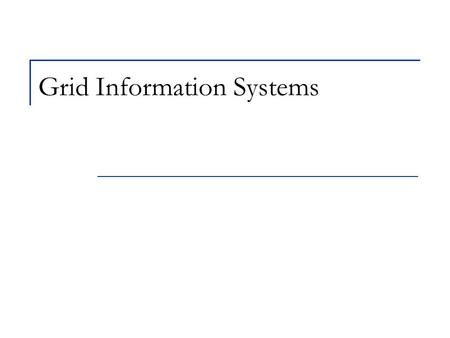 Grid Information Systems. Two grid information problems Two problems  Monitoring  Discovery We can use similar techniques for both.