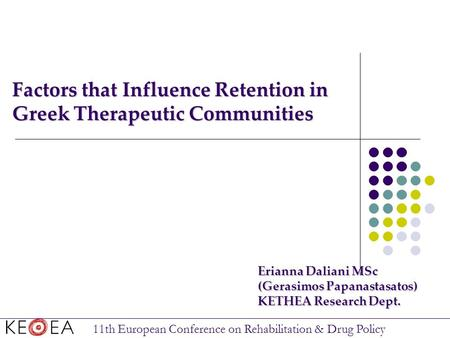 Factors that Influence Retention in Greek Therapeutic Communities Erianna Daliani MSc (Gerasimos Papanastasatos) KETHEA Research Dept. 11th European Conference.