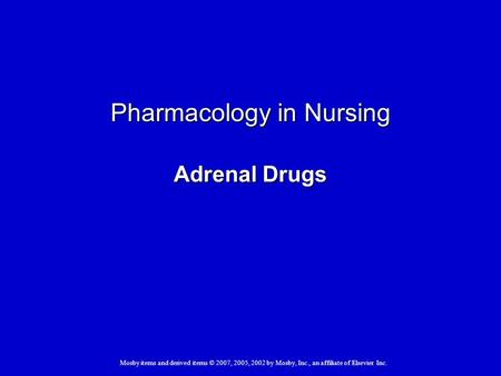 Mosby items and derived items © 2007, 2005, 2002 by Mosby, Inc., an affiliate of Elsevier Inc. Pharmacology in Nursing Adrenal Drugs.