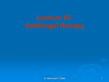 Dr. Mahmoud H. Taleb 1 Lecture 10: Antifungal <strong>therapy</strong>.