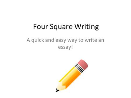 Four Square Writing A quick and easy way to write an essay!