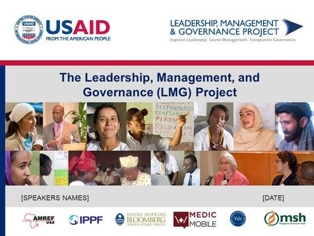 The Leadership, Management, and Governance (LMG) Project [DATE] [SPEAKERS NAMES]