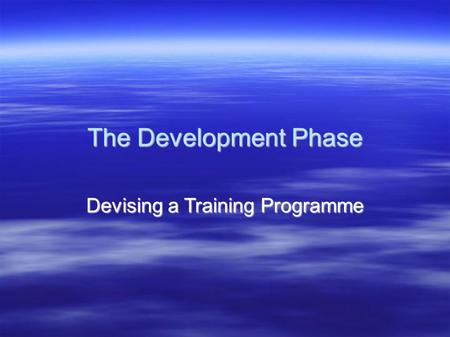 The Development Phase Devising a Training Programme.