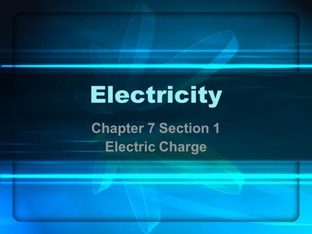 Chapter 7 Section 1 Electric Charge