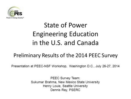State of Power Engineering Education in the U.S. and Canada Preliminary Results of the 2014 PEEC Survey Presentation at PEEC-NSF Workshop, Washington D.C.,