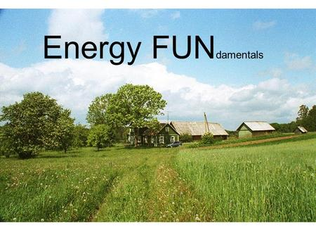 "Energy FUN damentals. The Good News ""The increase in the internal energy of a system is equal to the amount of energy added by heating the system, minus."