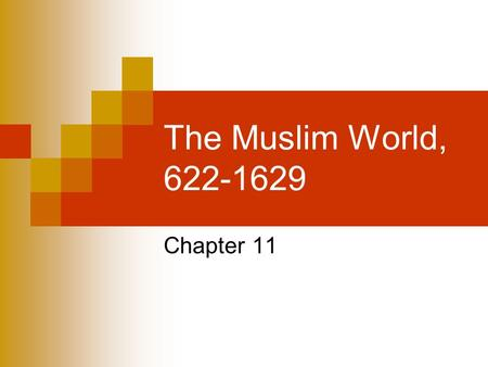 The Muslim World, 622-1629 Chapter 11.
