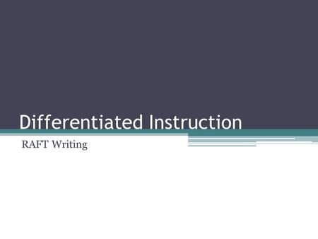 Differentiated Instruction RAFT Writing. In this presentation we will cover… What is RAFT writing? What makes RAFT writing good differentiation? What.