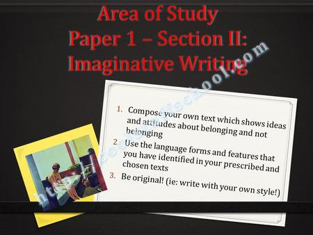 Area of Study Paper 1 – Section II: Imaginative Writing 1. Compose your own text which shows ideas and attitudes about belonging and not belonging 2. Use.