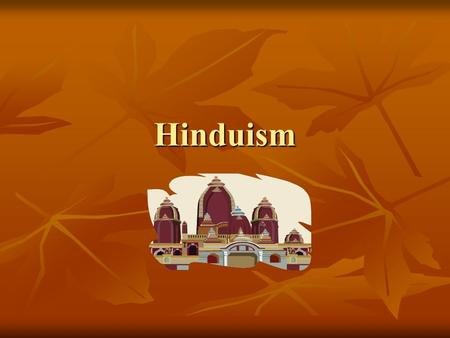 Hinduism. The Roots of Hinduism One of the world's oldest religions One of the world's oldest religions Grew out of the beliefs of the Aryans Grew out.