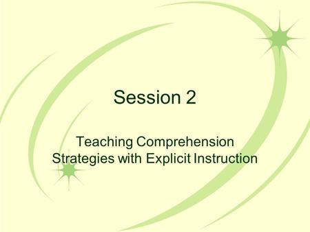 Session 2 Teaching Comprehension Strategies with Explicit Instruction.