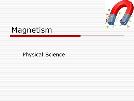 Magnetism Physical Science. What is a magnet?  2000 years ago the Greeks discovered a mineral that attracted things made of iron.  They named this mineral.