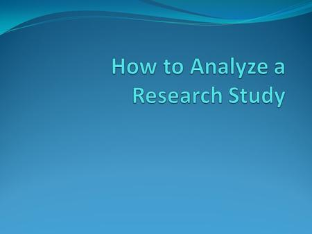 Identify and List… Theory behind the study Aim of study.