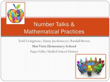 Todd Livingstone, Danny Jacobsmeyer, Randall Brown Mar Vista Elementary School Pajaro Valley Unified School District Number Talks & Mathematical Practices.