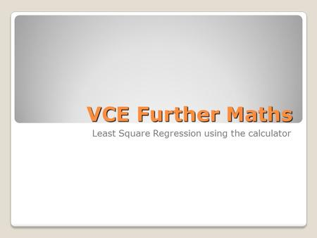 VCE Further Maths Least Square Regression using the calculator.